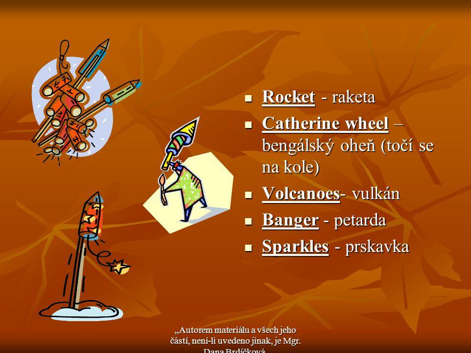 Rocket - raketa Rocket - raketa Catherine wheel – bengálský oheň (točí se na kole) Catherine wheel – bengálský oheň (točí se na kole) Volcanoes- vulká
