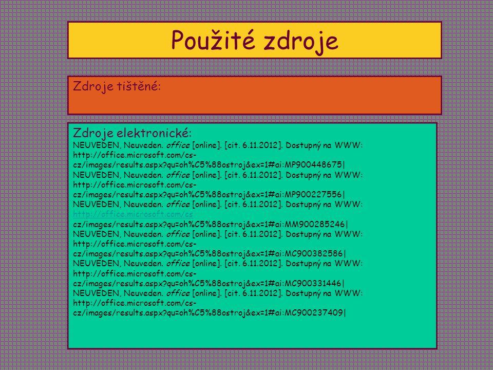 Použité zdroje Zdroje tištěné: Zdroje elektronické: NEUVEDEN, Neuveden. office [online]. [cit. 6.11.2012]. Dostupný na WWW: http://office.microsoft.co