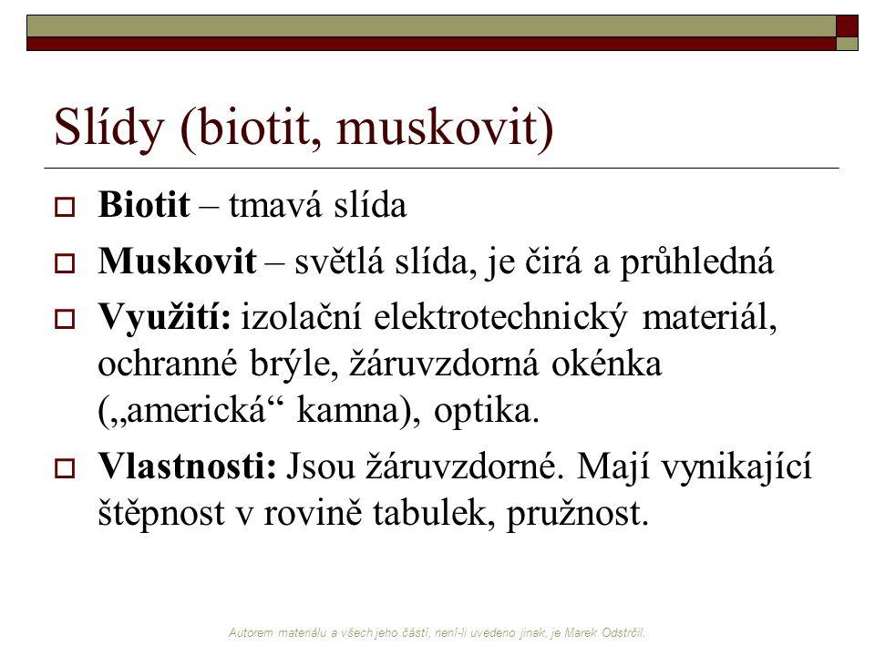 Autorem materiálu a všech jeho částí, není-li uvedeno jinak, je Marek Odstrčil. Slídy (biotit, muskovit)  Biotit – tmavá slída  Muskovit – světlá sl