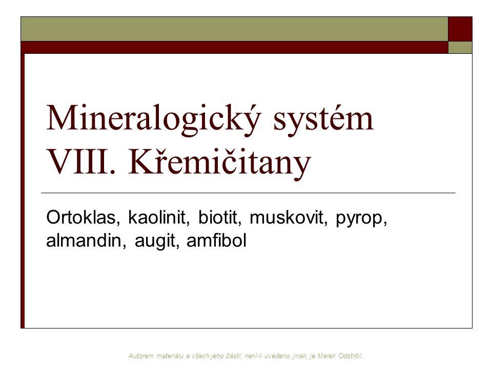 Autorem materiálu a všech jeho částí, není-li uvedeno jinak, je Marek Odstrčil. Mineralogický systém VIII. Křemičitany Ortoklas, kaolinit, biotit, mus