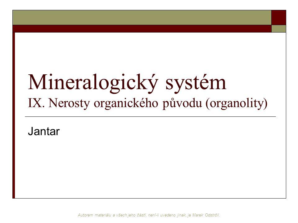Autorem materiálu a všech jeho částí, není-li uvedeno jinak, je Marek Odstrčil. Mineralogický systém IX. Nerosty organického původu (organolity) Janta