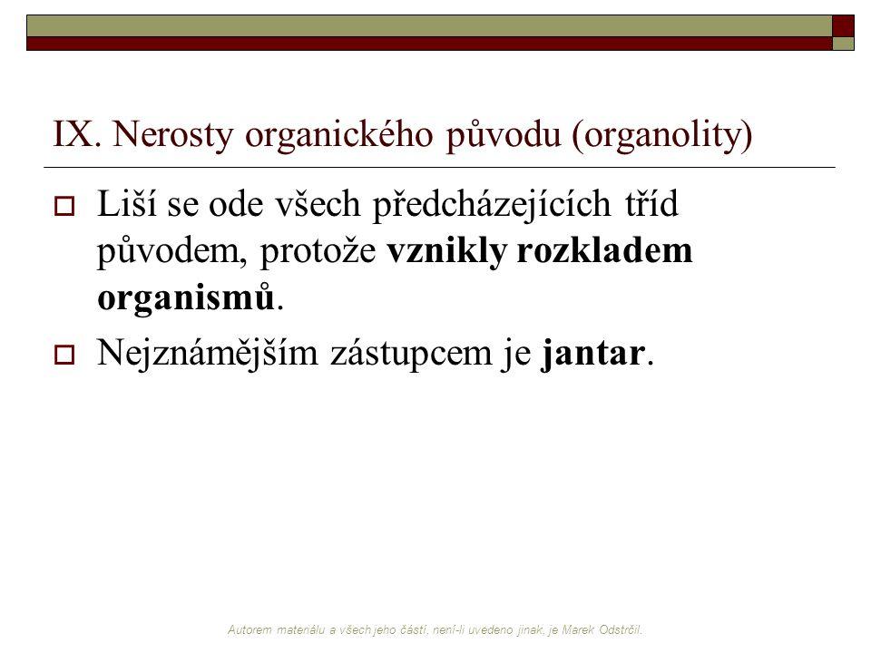 Autorem materiálu a všech jeho částí, není-li uvedeno jinak, je Marek Odstrčil. IX. Nerosty organického původu (organolity)  Liší se ode všech předch