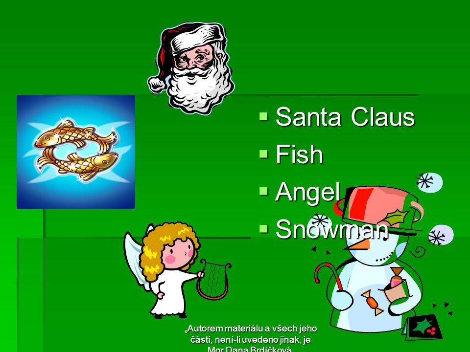 """ Santa Claus  Fish  Angel  Snowman """"Autorem materiálu a všech jeho částí, není-li uvedeno jinak, je Mgr.Dana Brdíčková."""