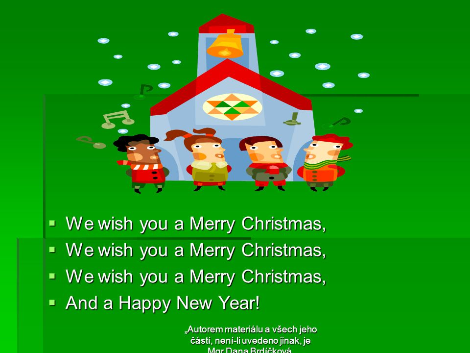  We wish you a Merry Christmas,  And a Happy New Year.