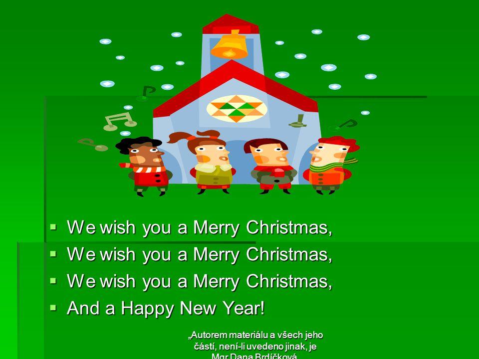 """ We wish you a Merry Christmas,  And a Happy New Year! """"Autorem materiálu a všech jeho částí, není-li uvedeno jinak, je Mgr.Dana Brdíčková."""