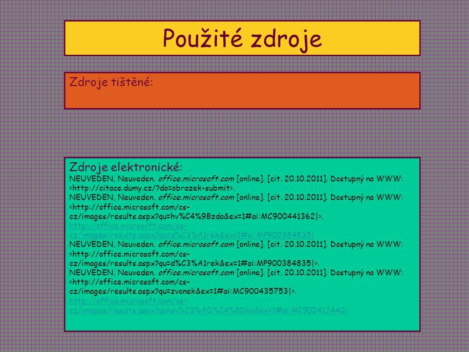 Použité zdroje Zdroje tištěné: Zdroje elektronické: NEUVEDEN, Neuveden. office.microsoft.com [online]. [cit. 20.10.2011]. Dostupný na WWW:. http://off