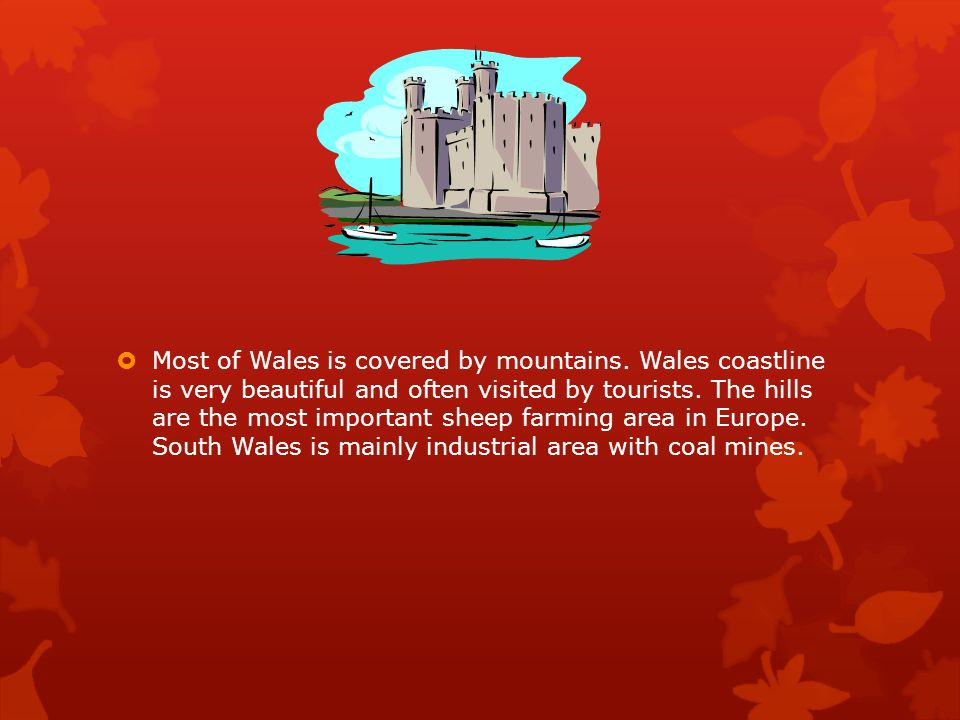  Most of Wales is covered by mountains.