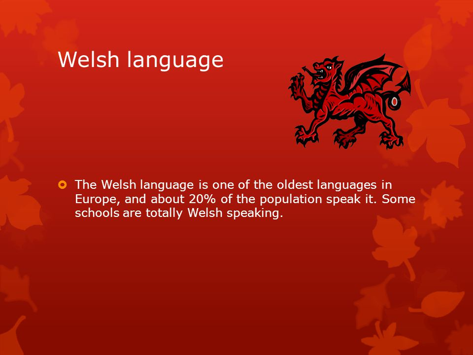 Welsh language  The Welsh language is one of the oldest languages in Europe, and about 20% of the population speak it.
