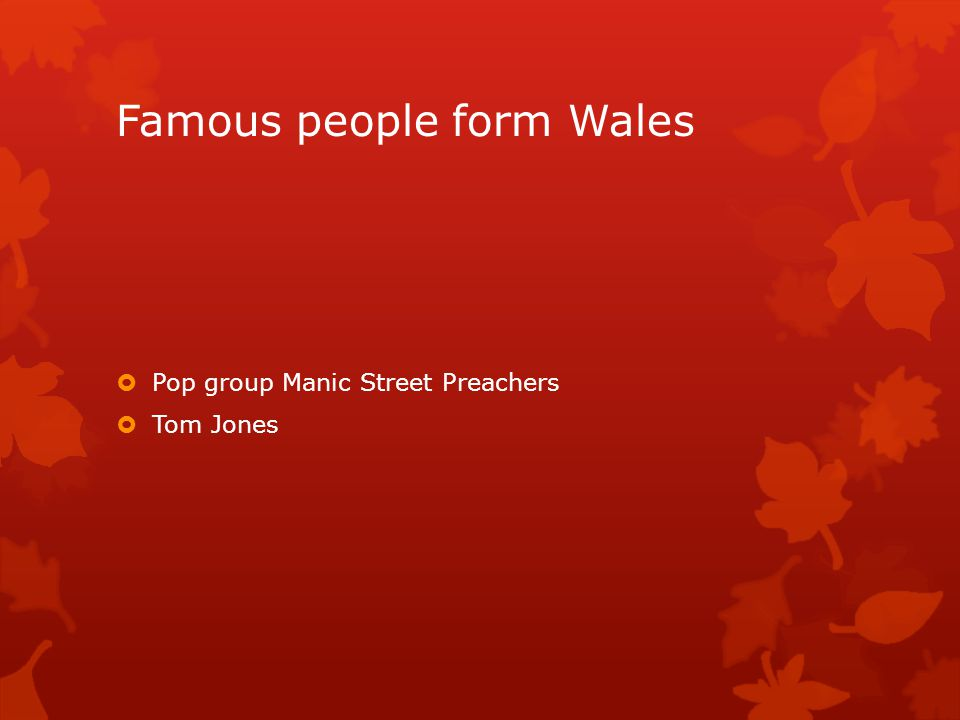 Famous people form Wales  Pop group Manic Street Preachers  Tom Jones