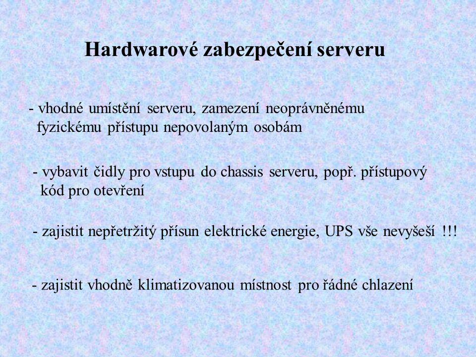Hardwarové zabezpečení serveru - vhodné umístění serveru, zamezení neoprávněnému fyzickému přístupu nepovolaným osobám - vybavit čidly pro vstupu do chassis serveru, popř.