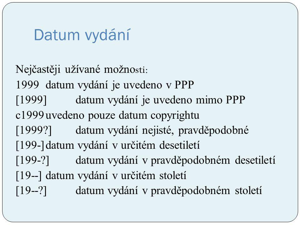 Datum vydání Nejčastěji užívané možno sti: 1999datum vydání je uvedeno v PPP [1999]datum vydání je uvedeno mimo PPP c1999uvedeno pouze datum copyright