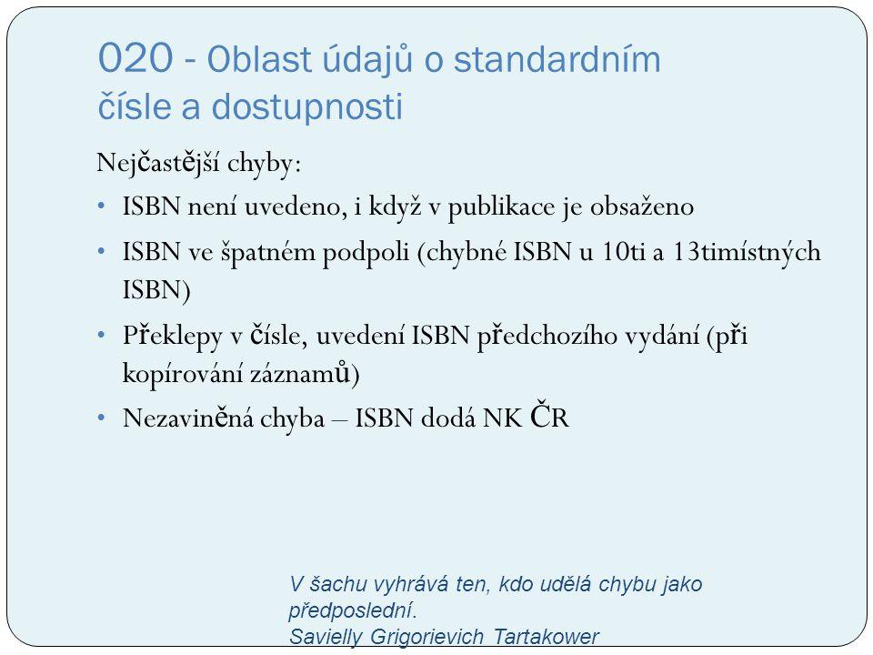020 - Oblast údajů o standardním čísle a dostupnosti Nej č ast ě jší chyby: ISBN není uvedeno, i když v publikace je obsaženo ISBN ve špatném podpoli