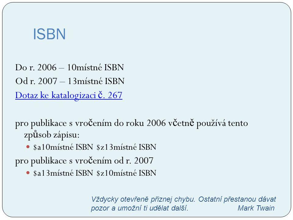 ISBN Do r. 2006 – 10místné ISBN Od r. 2007 – 13místné ISBN Dotaz ke katalogizaci č. 267 pro publikace s vro č ením do roku 2006 v č etn ě používá tent