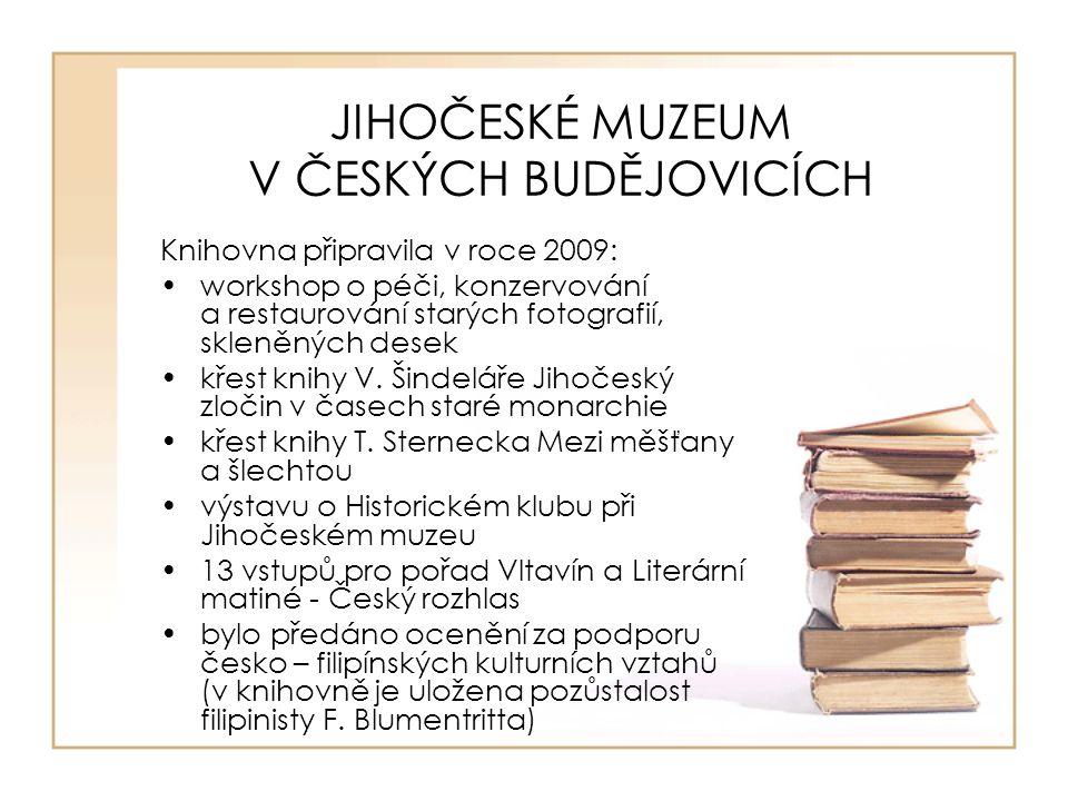 JIHOČESKÉ MUZEUM V ČESKÝCH BUDĚJOVICÍCH Knihovna připravila v roce 2009: workshop o péči, konzervování a restaurování starých fotografií, skleněných d