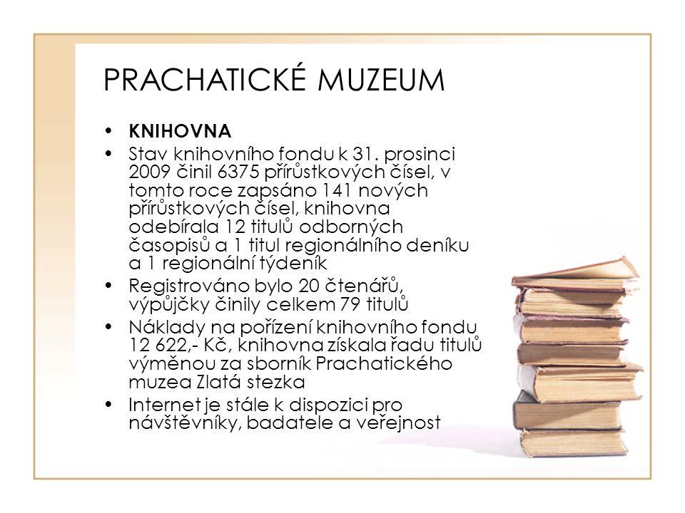 PRACHATICKÉ MUZEUM KNIHOVNA Stav knihovního fondu k 31. prosinci 2009 činil 6375 přírůstkových čísel, v tomto roce zapsáno 141 nových přírůstkových čí