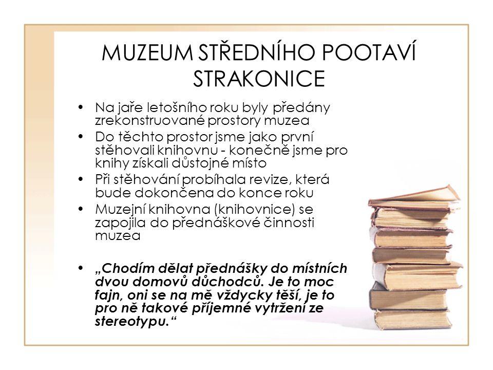 MUZEUM STŘEDNÍHO POOTAVÍ STRAKONICE Na jaře letošního roku byly předány zrekonstruované prostory muzea Do těchto prostor jsme jako první stěhovali kni