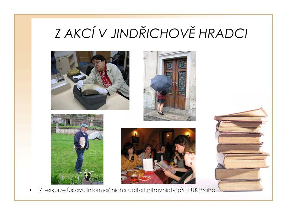 Z AKCÍ V JINDŘICHOVĚ HRADCI Z exkurze Ústavu informačních studií a knihovnictví při FFUK Praha