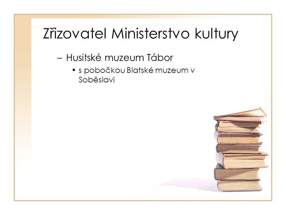 Zřizovatel Ministerstvo kultury –Husitské muzeum Tábor s pobočkou Blatské muzeum v Soběslavi