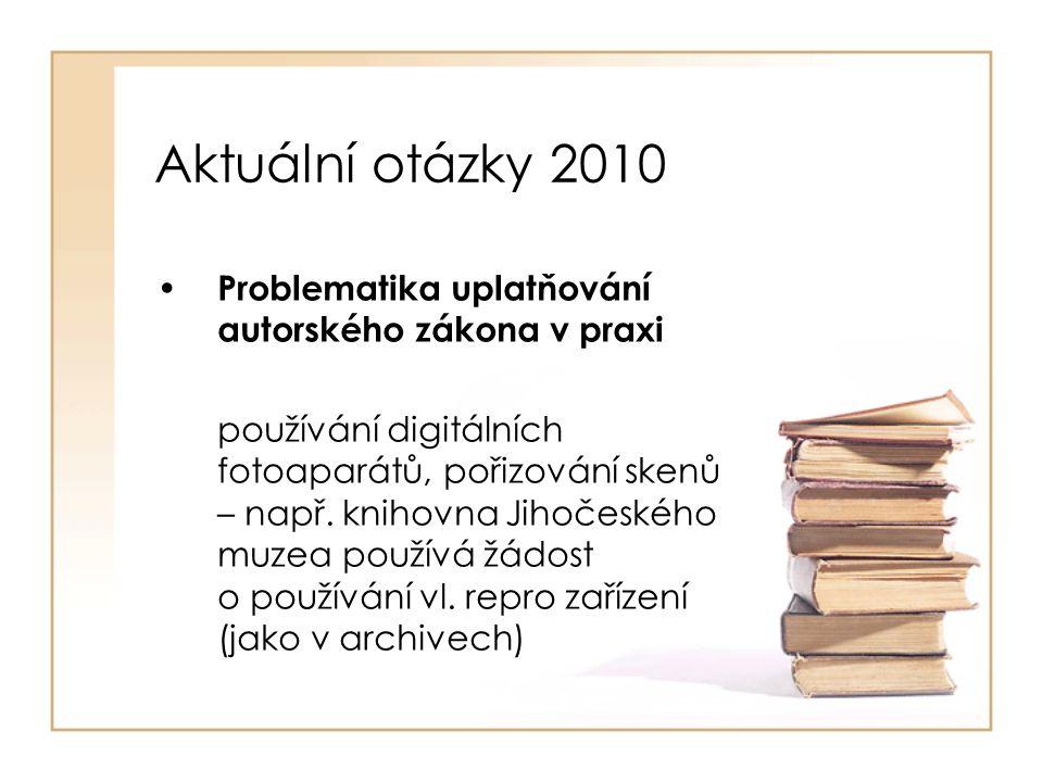Aktuální otázky 2010 Problematika uplatňování autorského zákona v praxi používání digitálních fotoaparátů, pořizování skenů – např. knihovna Jihočeské