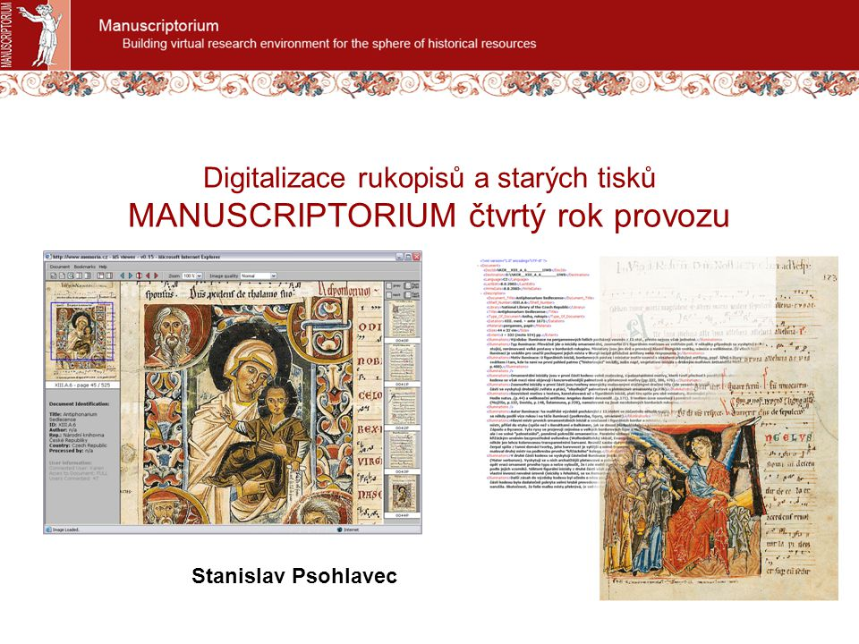 Digitalizace rukopisů a starých tisků MANUSCRIPTORIUM čtvrtý rok provozu Stanislav Psohlavec