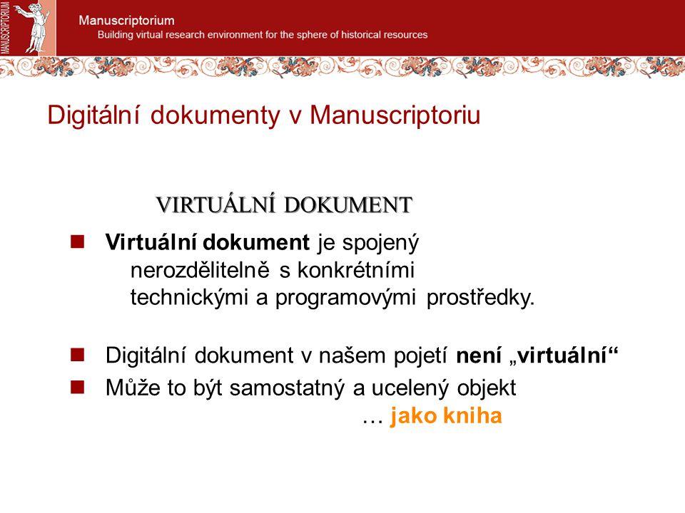 """Digitální dokumenty v Manuscriptoriu Digitální dokument v našem pojetí není """"virtuální Může to být samostatný a ucelený objekt … jako kniha Virtuální dokument je spojený nerozdělitelně s konkrétními technickými a programovými prostředky."""