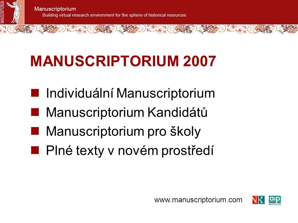 Individuální Manuscriptorium Manuscriptorium Kandidátů Manuscriptorium pro školy Plné texty v novém prostředí MANUSCRIPTORIUM 2007 www.manuscriptorium.com