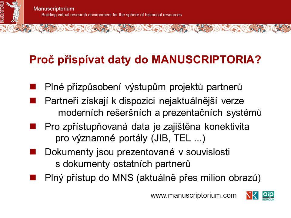 Plné přizpůsobení výstupům projektů partnerů Partneři získají k dispozici nejaktuálnější verze moderních rešeršních a prezentačních systémů Pro zpřístupňovaná data je zajištěna konektivita pro významné portály (JIB, TEL...) Dokumenty jsou prezentované v souvislosti s dokumenty ostatních partnerů Plný přístup do MNS (aktuálně přes milion obrazů) Proč přispívat daty do MANUSCRIPTORIA.