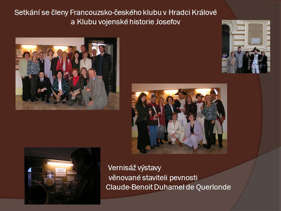 Setkání se členy Francouzsko-českého klubu v Hradci Králové a Klubu vojenské historie Josefov Vernisáž výstavy věnované staviteli pevnosti Claude-Benoit Duhamel de Querlonde