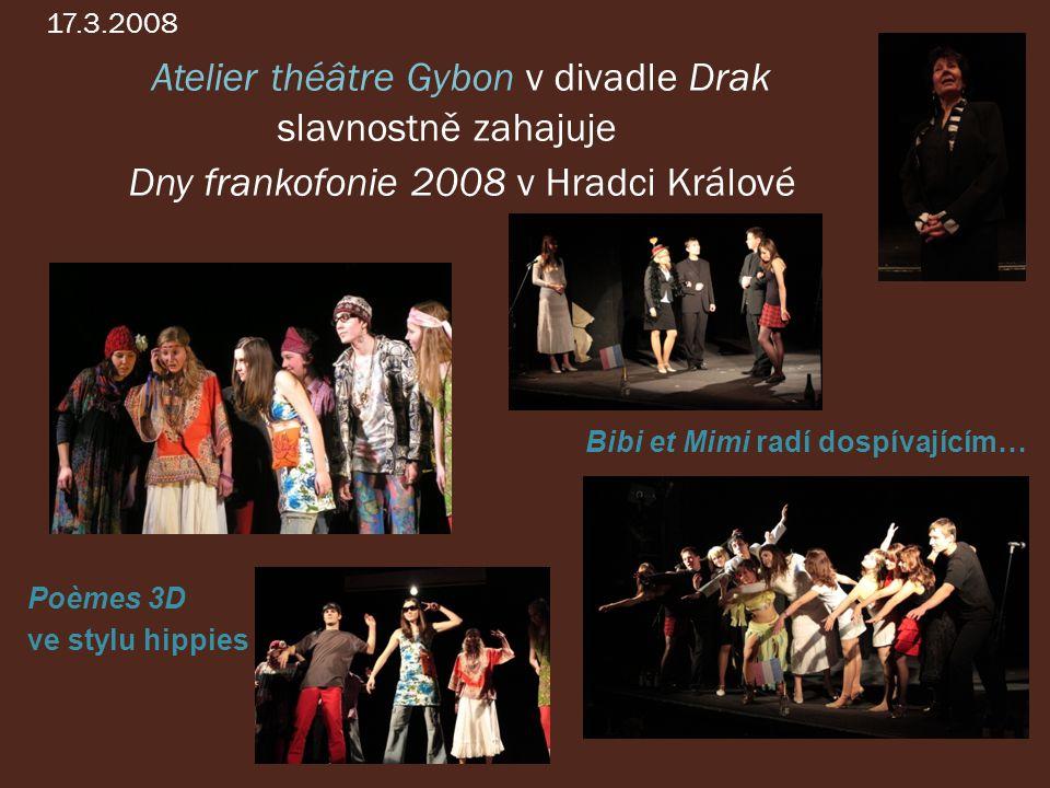 17.3.2008 Atelier théâtre Gybon v divadle Drak slavnostně zahajuje Dny frankofonie 2008 v Hradci Králové Poèmes 3D ve stylu hippies Bibi et Mimi radí dospívajícím…