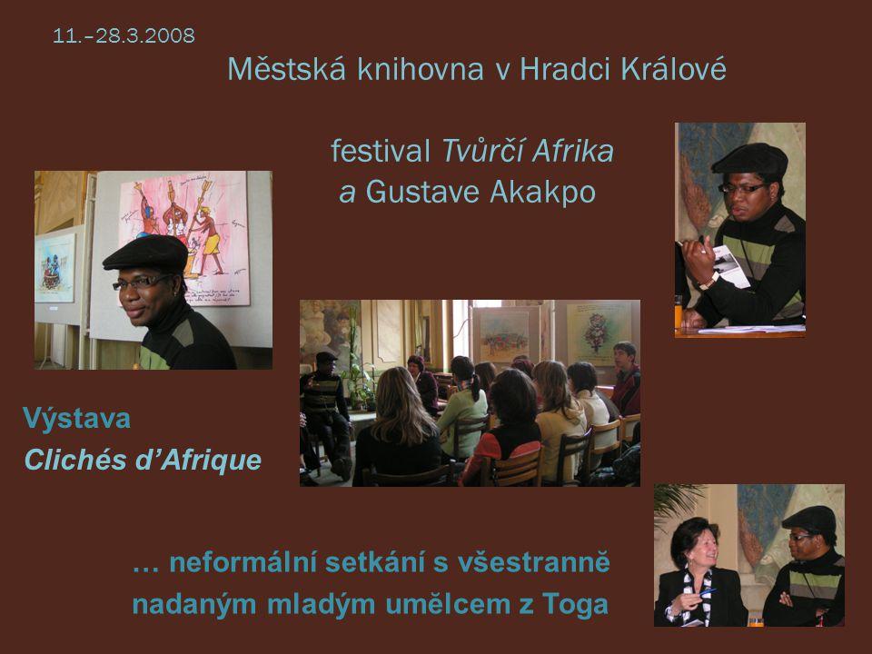 11.–28.3.2008 Městská knihovna v Hradci Králové festival Tvůrčí Afrika a Gustave Akakpo Výstava Clichés d'Afrique … neformální setkání s všestrannĕ nadaným mladým umĕlcem z Toga