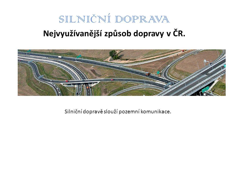 SILNI Č NÍ DOPRAVA Nejvyužívanější způsob dopravy v ČR. Silniční dopravě slouží pozemní komunikace.