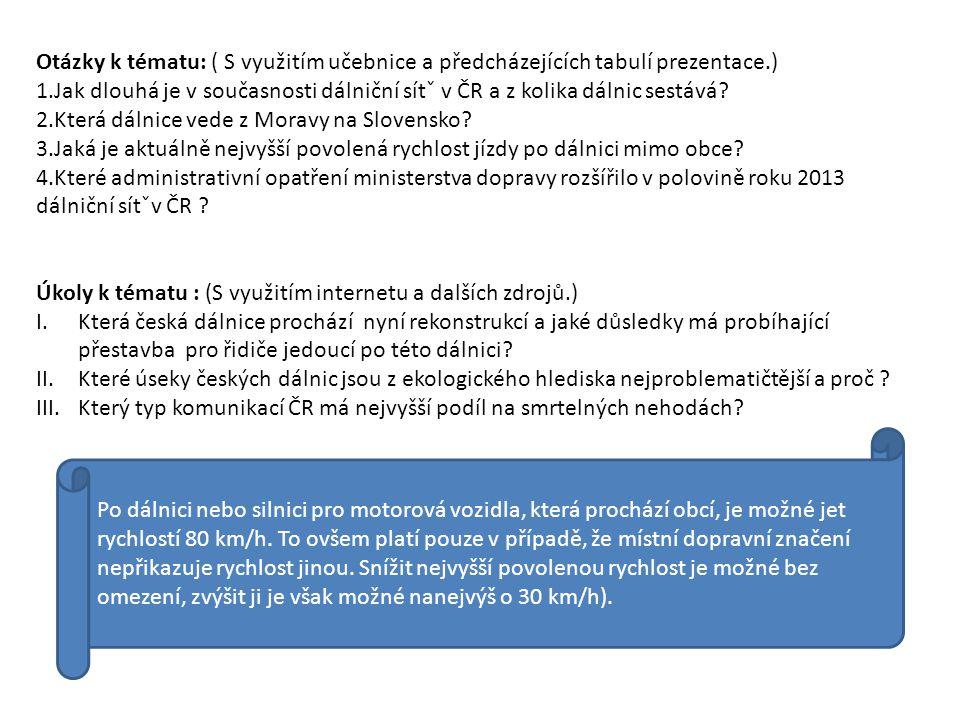 Otázky k tématu: ( S využitím učebnice a předcházejících tabulí prezentace.) 1.Jak dlouhá je v současnosti dálniční sítˇ v ČR a z kolika dálnic sestáv