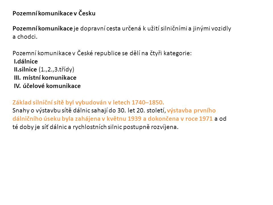 Pozemní komunikace v Česku Pozemní komunikace je dopravní cesta určená k užití silničními a jinými vozidly a chodci. Pozemní komunikace v České republ