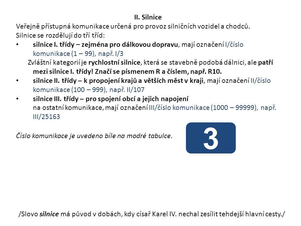 Je-li pozemní komunikace zařazena do evropského silničního systému, má kromě svého národního označení ještě mezinárodní označení E a číslo, např.