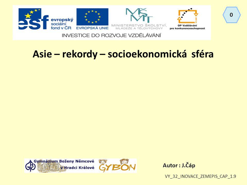 Autor : J.Čáp Asie – rekordy – socioekonomická sféra VY_32_INOVACE_ZEMEPIS_CAP_1.9 0