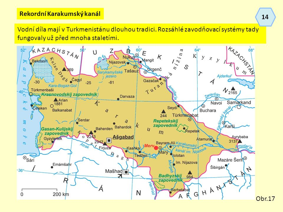 Rekordní Karakumský kanál Vodní díla mají v Turkmenistánu dlouhou tradici. Rozsáhlé zavodňovací systémy tady fungovaly už před mnoha staletími. Obr.17
