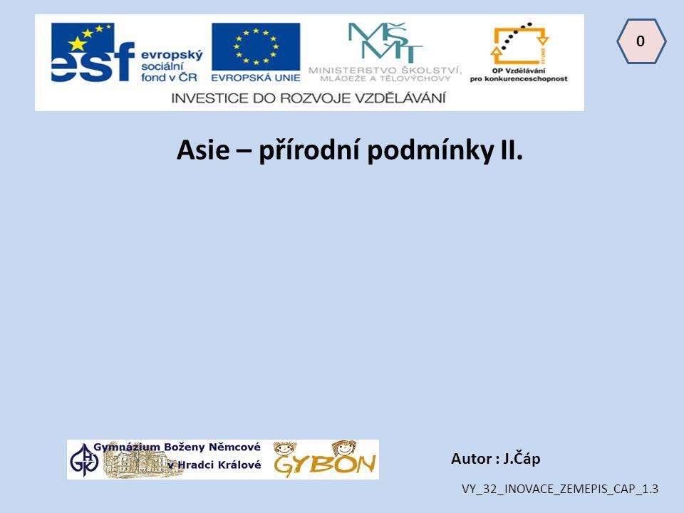 0 Autor : J.Čáp Asie – přírodní podmínky II. VY_32_INOVACE_ZEMEPIS_CAP_1.3