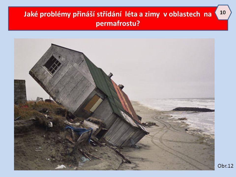 Jaké problémy přináší střídání léta a zimy v oblastech na permafrostu? 10 Obr.12