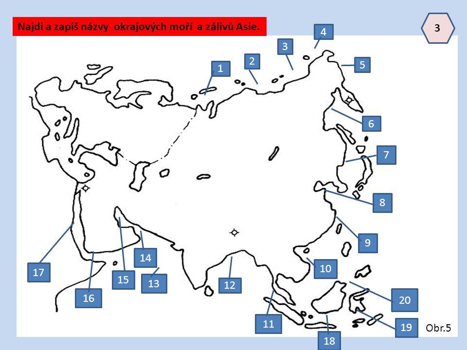 Najdi a zapiš názvy okrajových moří a zálivů Asie. 1 2 3 4 5 6 7 8 9 10 11 12 13 14 15 16 17 18 19 20 3 Obr.5