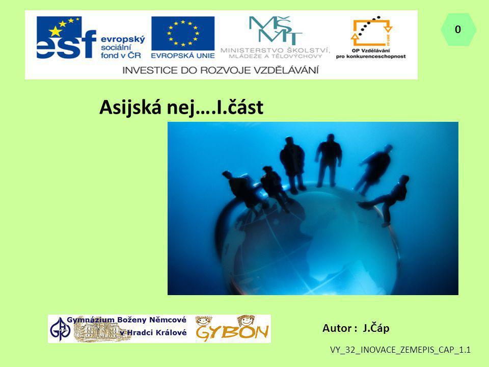 Asijská nej….I.část Autor : J.Čáp 0 VY_32_INOVACE_ZEMEPIS_CAP_1.1