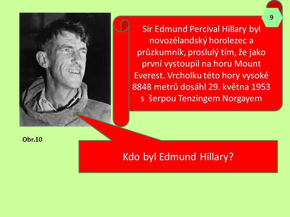 Kdo byl Edmund Hillary? Sir Edmund Percival Hillary byl novozélandský horolezec a průzkumník, proslulý tím, že jako první vystoupil na horu Mount Ever