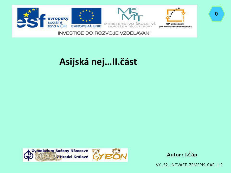 Asijská nej…II.část 0 Autor : J.Čáp VY_32_INOVACE_ZEMEPIS_CAP_1.2