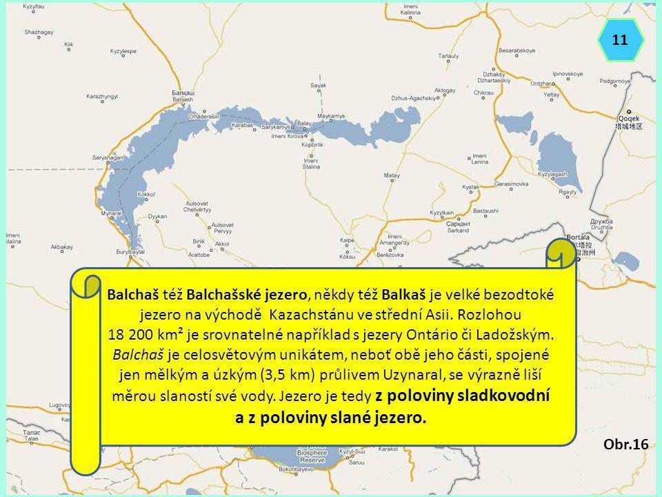 Balchaš též Balchašské jezero, někdy též Balkaš je velké bezodtoké jezero na východě Kazachstánu ve střední Asii. Rozlohou 18 200 km² je srovnatelné n