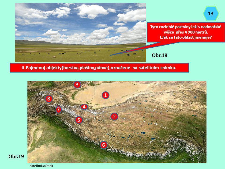Satelitní snímek Tyto rozlehlé pastviny leží v nadmořské výšce přes 4 000 metrů. I.Jak se tato oblast jmenuje? II.Pojmenuj objekty(horstva,plošiny,pán