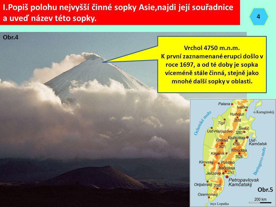 I.Popiš polohu nejvyšší činné sopky Asie,najdi její souřadnice a uveď název této sopky. Vrchol 4750 m.n.m. K první zaznamenané erupci došlo v roce 169
