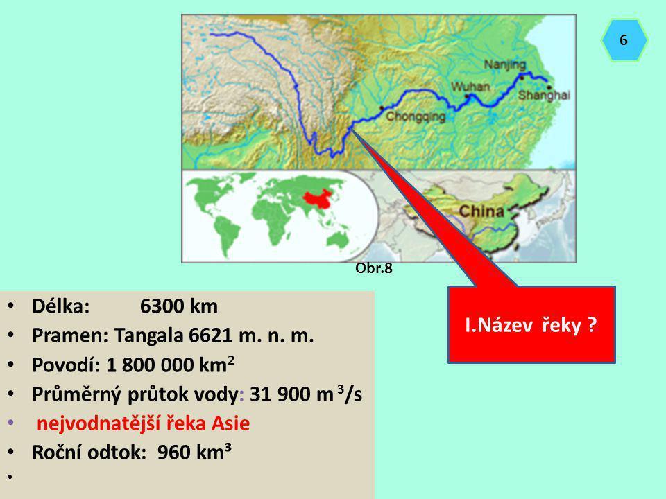Délka:6300 km Pramen: Tangala 6621 m. n. m. Povodí: 1 800 000 km 2 Průměrný průtok vody: 31 900 m 3 /s nejvodnatější řeka Asie Roční odtok: 960 km³ I.