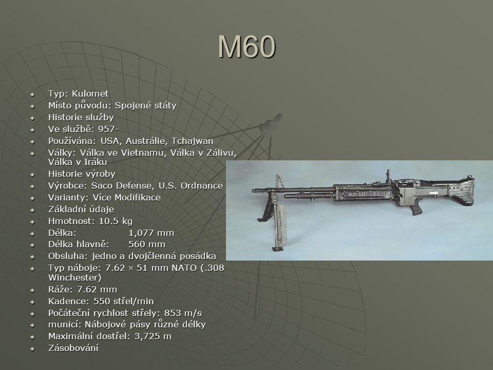M60  Typ: Kulomet  Místo původu: Spojené státy  Historie služby  Ve službě: 957-  Používána: USA, Austrálie, Tchajwan  Války: Válka ve Vietnamu, Válka v Zálivu, Válka v Iráku  Historie výroby  Výrobce: Saco Defense, U.S.