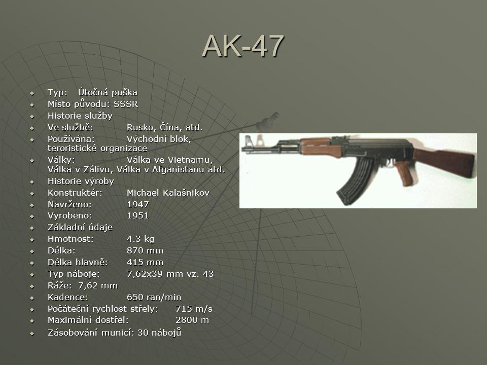 AK-47  Typ: Útočná puška  Místo původu: SSSR  Historie služby  Ve službě: Rusko, Čína, atd.  Používána: Východní blok, teroristické organizace 