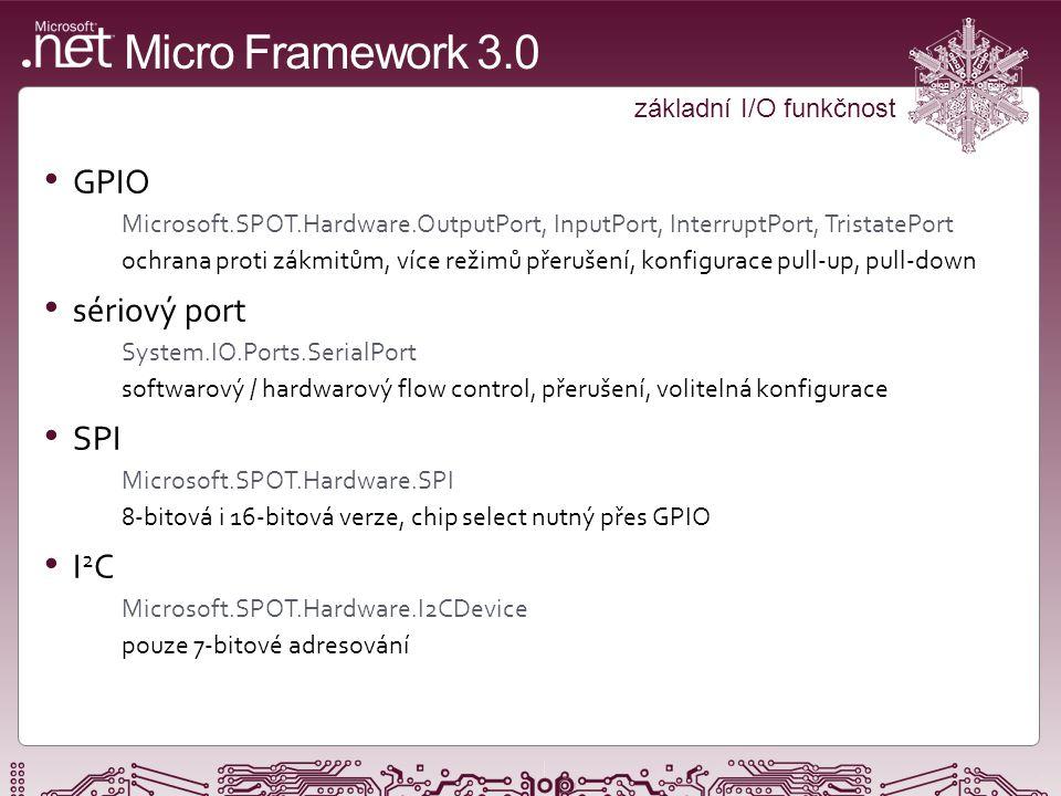 Micro Framework 3.0 další a nové možnosti Ethernet System.Net.Sockets.Socket včetně SSL, Wi-Fi, podpora DHCP, událostí na síti USB Device Microsoft.SPOT.Hardware.USBClient.UsbController a UsbStream možnost měnit konfigurace a zařízení zaběhu souborový systém System.IO.Directory, File, Path, StreamReader, StreamWriter,...