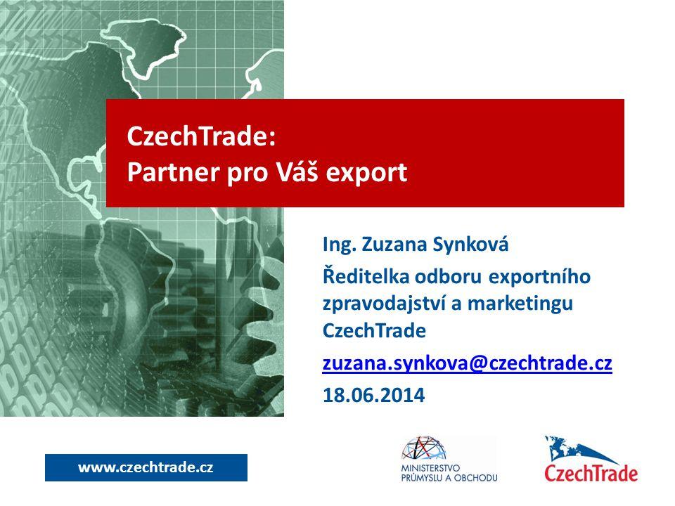 www.czechtrade.cz Ing. Zuzana Synková Ředitelka odboru exportního zpravodajství a marketingu CzechTrade zuzana.synkova@czechtrade.cz 18.06.2014 CzechT